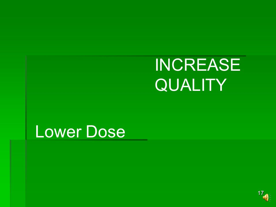 17 Lower Dose INCREASE QUALITY