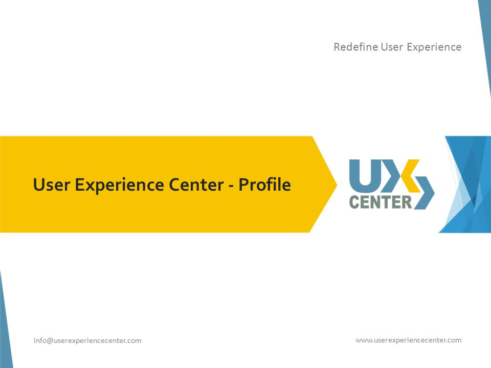 info@userexperiencecenter.com www.userexperiencecenter.com User Experience Center - Profile Redefine User Experience info@userexperiencecenter.com www.userexperiencecenter.com