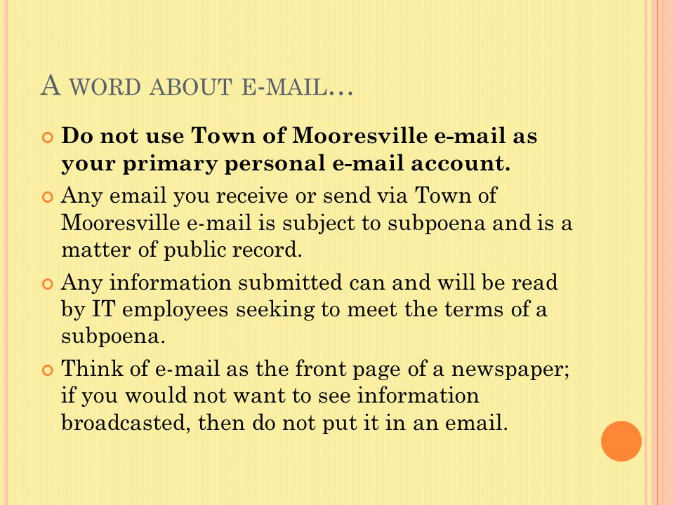 A WORD ABOUT E - MAIL … Do not use Town of Mooresville e-mail as your primary personal e-mail account.