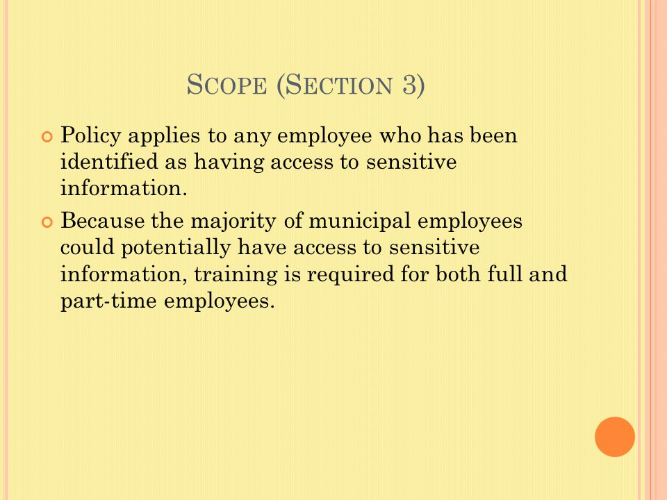 S COPE (S ECTION 3) Policy applies to any employee who has been identified as having access to sensitive information.