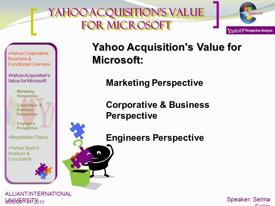 Yahoo Acquisition's Value for Microsoft Speaker: Selma Salim ALLIANT INTERNATIONAL UNIVERSITY BU6020 – SP 2010  Yahoo Corporative, Business & Functio
