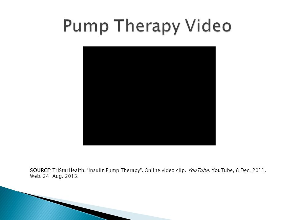 "SOURCE: TriStarHealth. ""Insulin Pump Therapy"". Online video clip. YouTube. YouTube, 8 Dec. 2011. Web. 24 Aug. 2013."