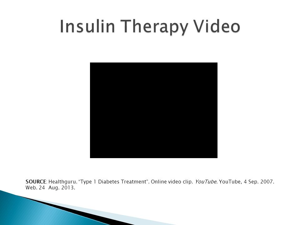 "SOURCE: Healthguru. ""Type 1 Diabetes Treatment"". Online video clip. YouTube. YouTube, 4 Sep. 2007. Web. 24 Aug. 2013."