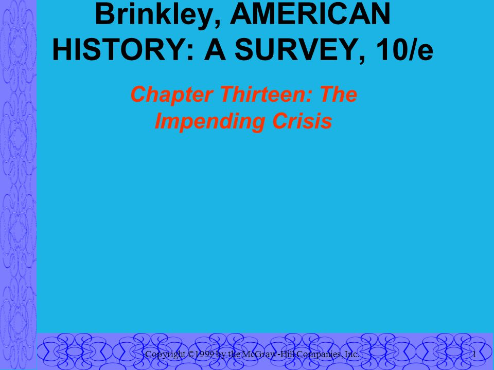 Copyright ©1999 by the McGraw-Hill Companies, Inc.1 Brinkley, AMERICAN HISTORY: A SURVEY, 10/e Chapter Thirteen: The Impending Crisis
