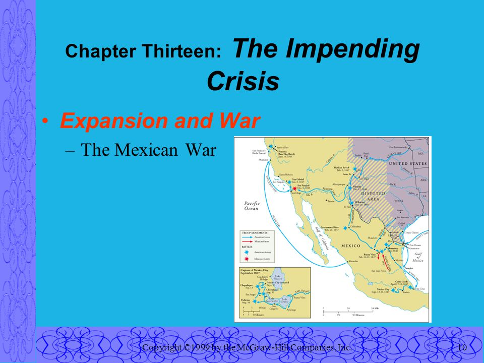 Copyright ©1999 by the McGraw-Hill Companies, Inc.10 Chapter Thirteen: The Impending Crisis Expansion and War –The Mexican War