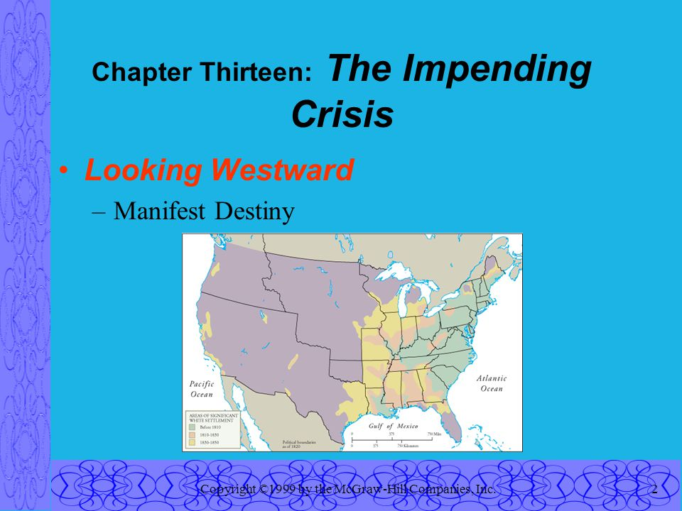 Copyright ©1999 by the McGraw-Hill Companies, Inc.13 Chapter Thirteen: The Impending Crisis The Sectional Debate –Slavery and the Territories Wilmot Proviso Squatter Sovereignty Free-Soilers