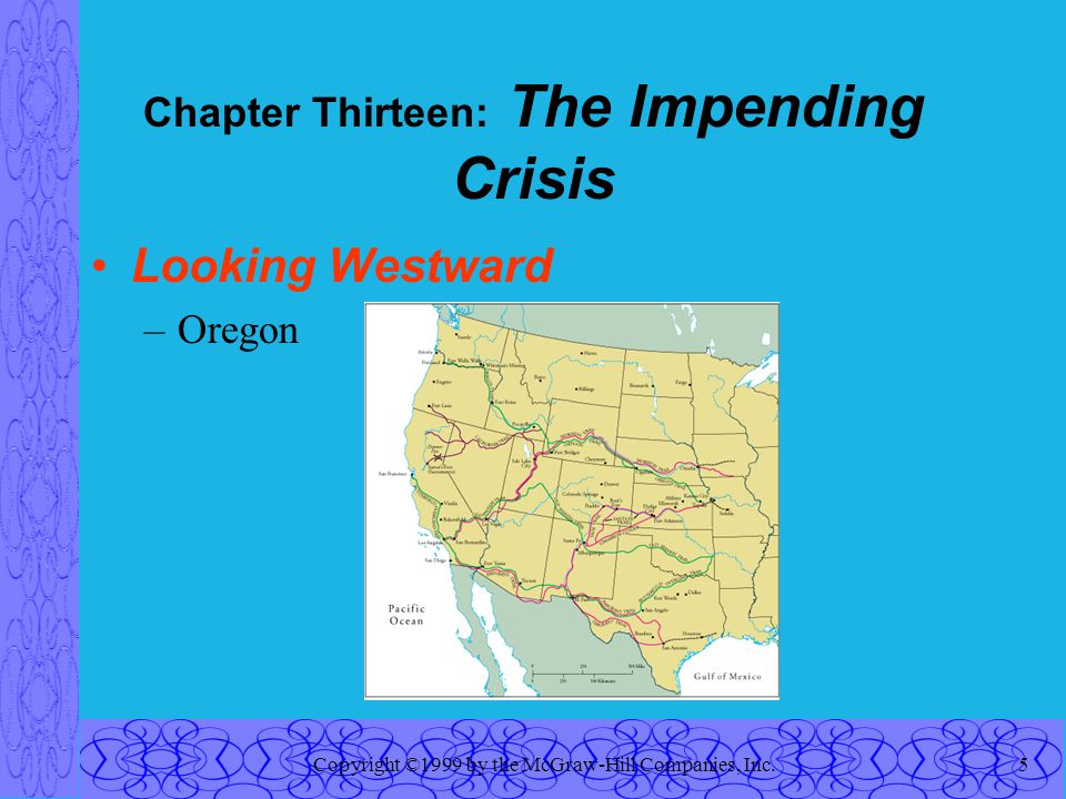 Copyright ©1999 by the McGraw-Hill Companies, Inc.5 Chapter Thirteen: The Impending Crisis Looking Westward –Oregon