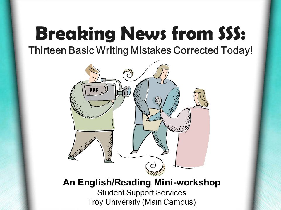 Breaking News from SSS: Thirteen Basic Writing Mistakes Corrected Today.