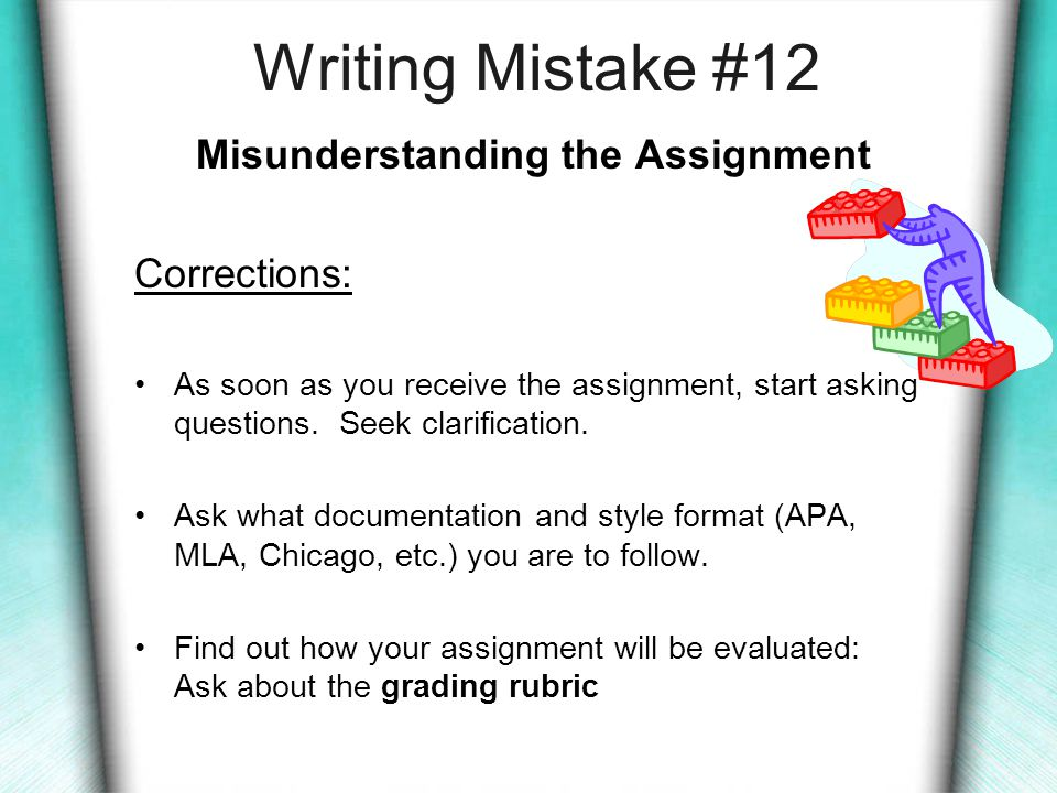 Writing Mistake #11 Misunderstanding the terms revise and proofread Corrections: Do not falsely assume that revising means changing a few words or adding some punctuation marks.