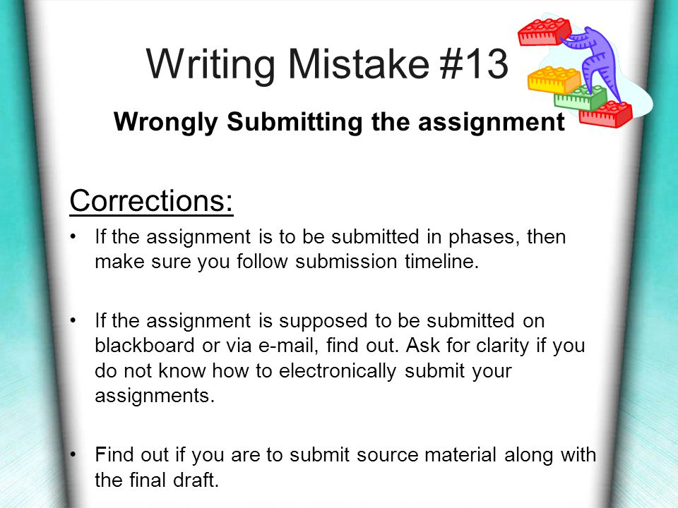 Writing Mistake #12 Misunderstanding the Assignment Corrections: As soon as you receive the assignment, start asking questions.
