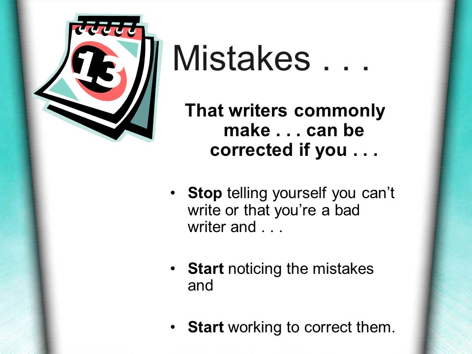 Writing Mistake #9 Fragmenting sentences Correction: Remember: Complete Subject + Complete Predicate Complete Sentence Fragments do not express complete thoughts and often frustrate readers.