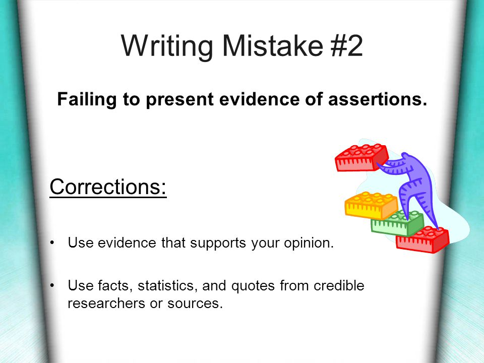 Writing Mistake #2 Failing to present evidence of assertions.