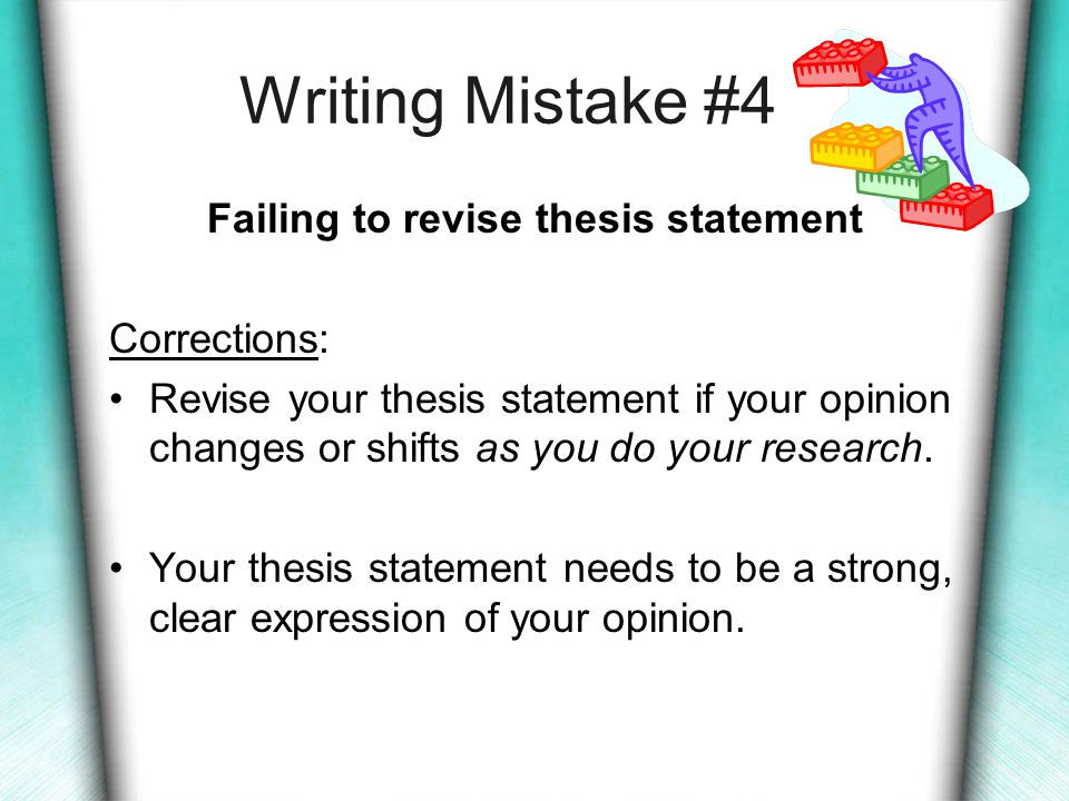 Writing Mistake #3 Hiding the thesis at end or middle of essay Corrections: Revise introduction to include a clearly stated thesis.