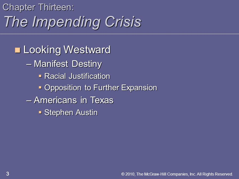 Chapter Thirteen: The Impending Crisis The Sectional Debate The Sectional Debate –Slavery and the Territories  Wilmot Proviso  Competing Plans  Free-Soil Party 14 © 2010, The McGraw-Hill Companies, Inc.