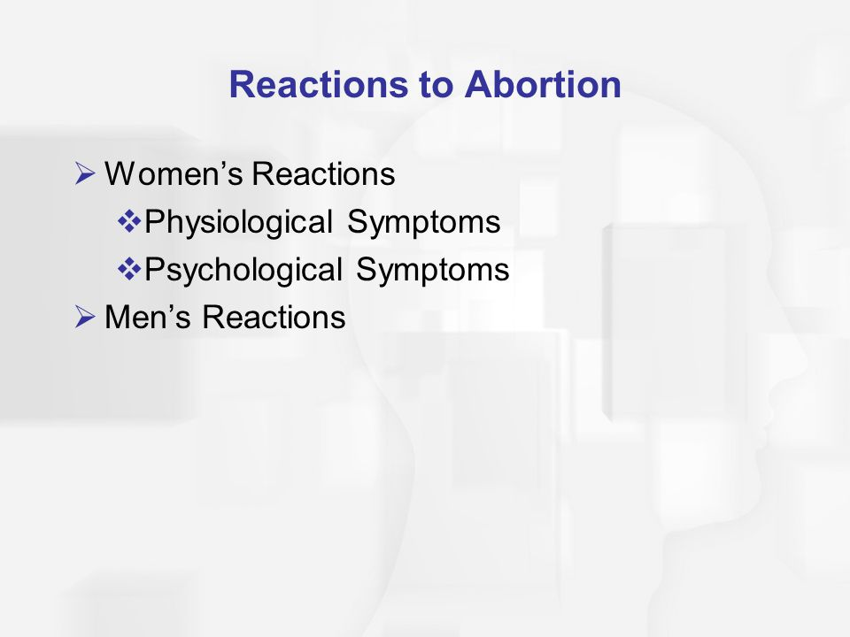Reactions to Abortion  Women's Reactions  Physiological Symptoms  Psychological Symptoms  Men's Reactions
