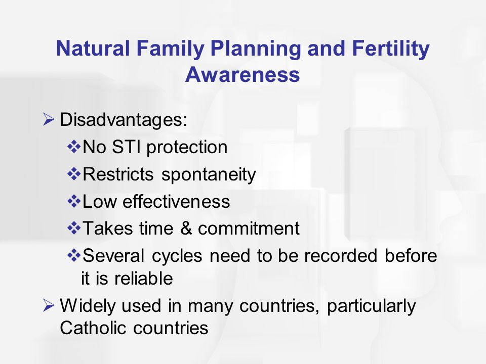 Natural Family Planning and Fertility Awareness  Disadvantages:  No STI protection  Restricts spontaneity  Low effectiveness  Takes time & commit