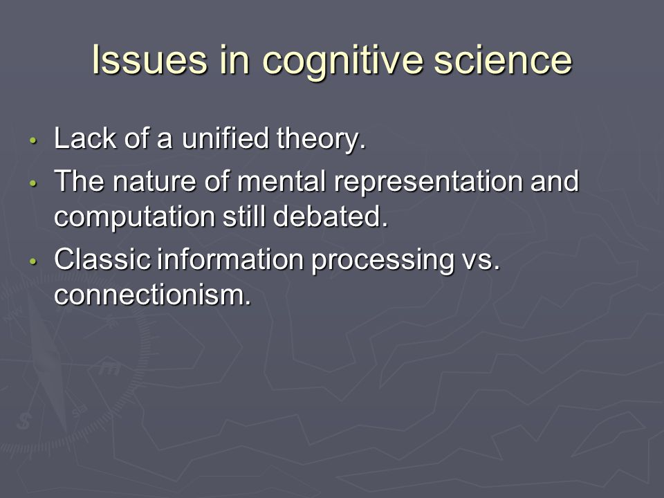 Issues in cognitive science Lack of a unified theory.