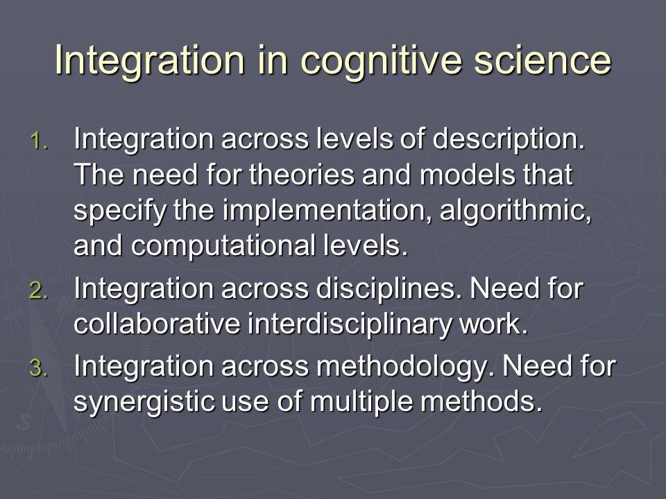 Integration in cognitive science 1. Integration across levels of description.