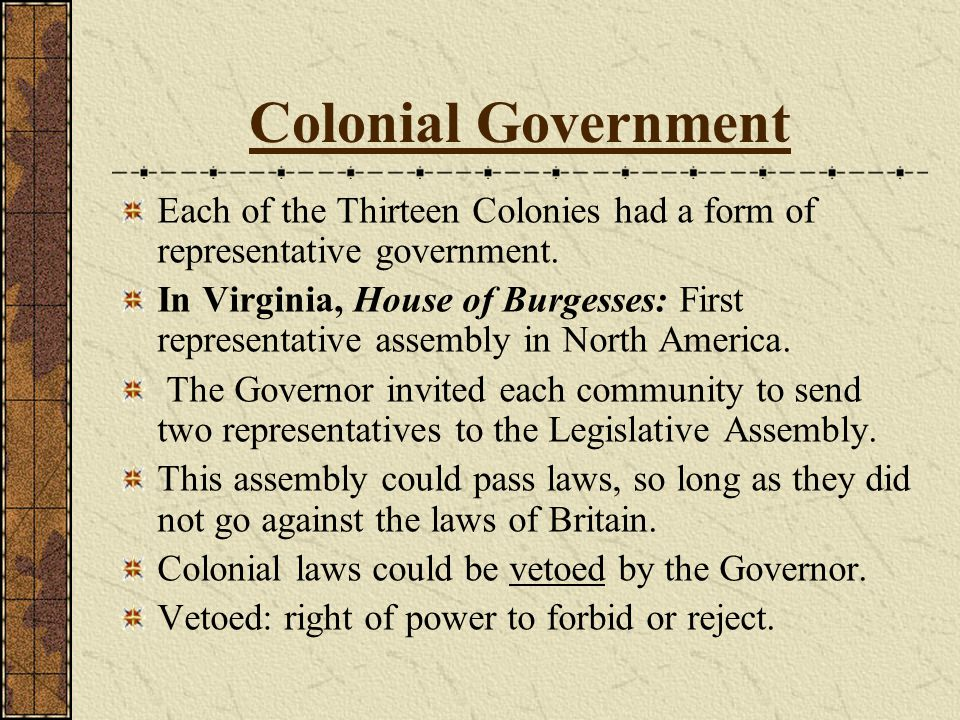 Colonial Government Each of the Thirteen Colonies had a form of representative government.