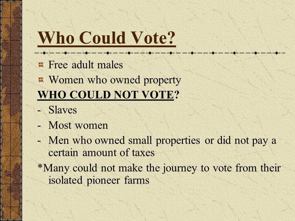 Who Could Vote. Free adult males Women who owned property WHO COULD NOT VOTE.