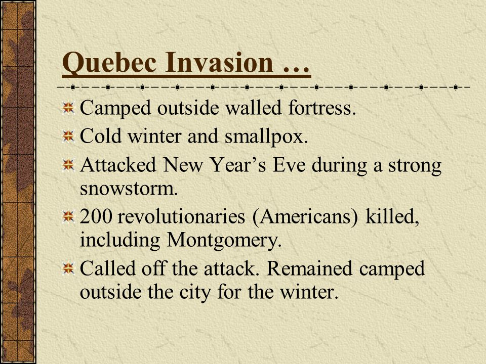 Quebec Invasion … Camped outside walled fortress. Cold winter and smallpox.