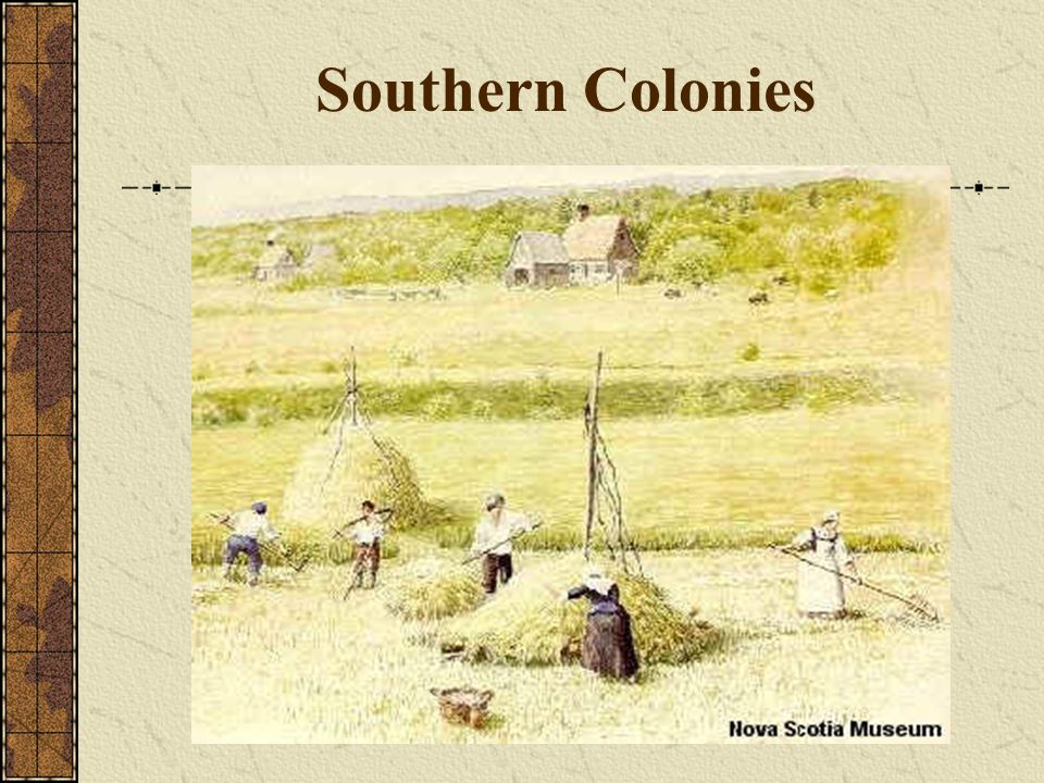 The Southern Colonies… Slavery: a system where by a person was owned and controlled by another.