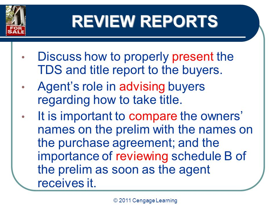 © 2011 Cengage Learning REVIEW REPORTS Discuss how to properly present the TDS and title report to the buyers.