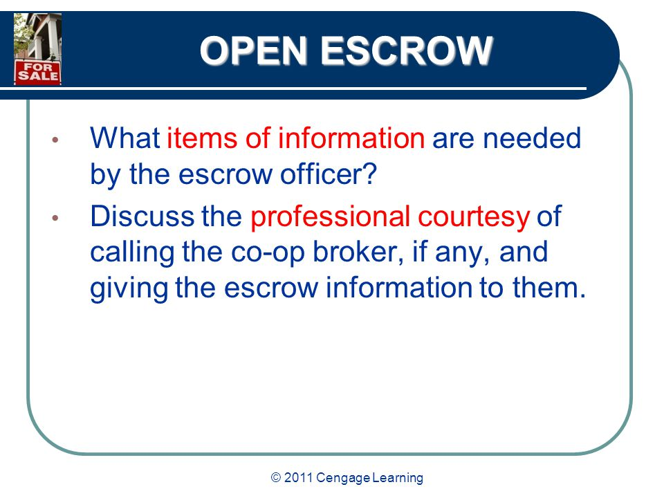 © 2011 Cengage Learning OPEN ESCROW What items of information are needed by the escrow officer.