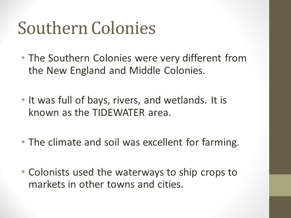 Southern Colonies The Southern Colonies were very different from the New England and Middle Colonies. It was full of bays, rivers, and wetlands. It is