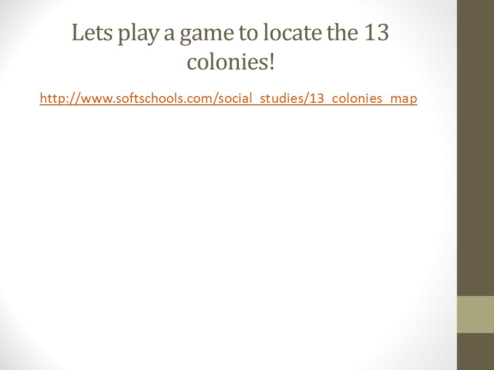 Lets play a game to locate the 13 colonies! http://www.softschools.com/social_studies/13_colonies_map