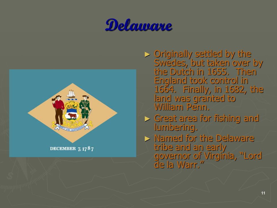 11 Delaware ► Originally settled by the Swedes, but taken over by the Dutch in 1655.