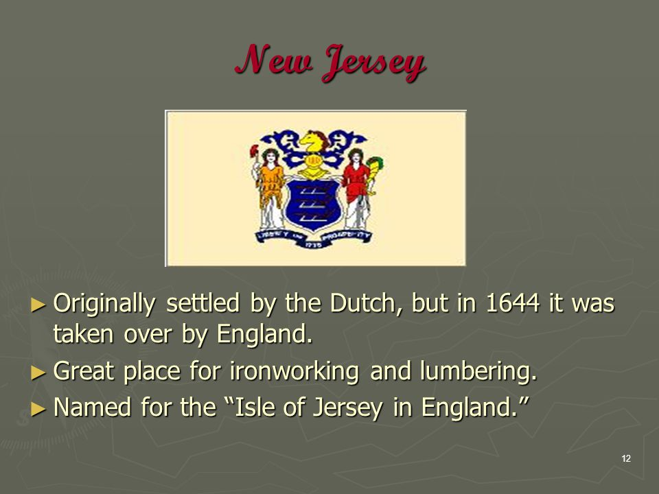 12 New Jersey ► Originally settled by the Dutch, but in 1644 it was taken over by England.
