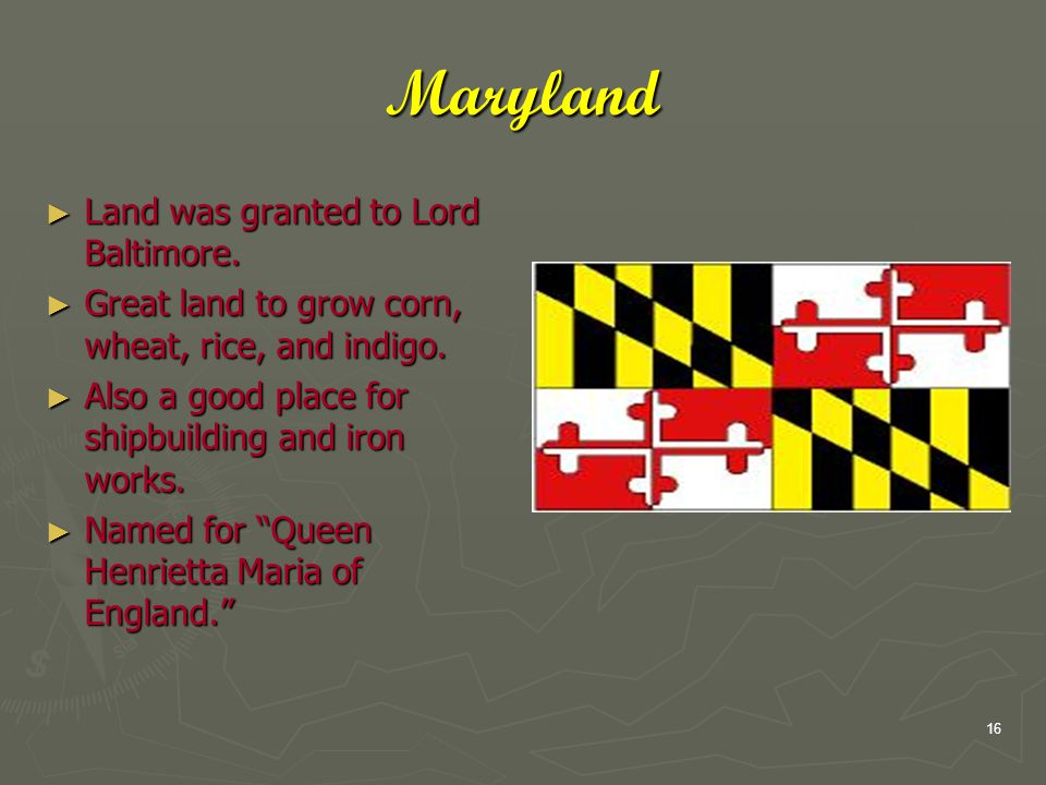 16 Maryland ► Land was granted to Lord Baltimore.
