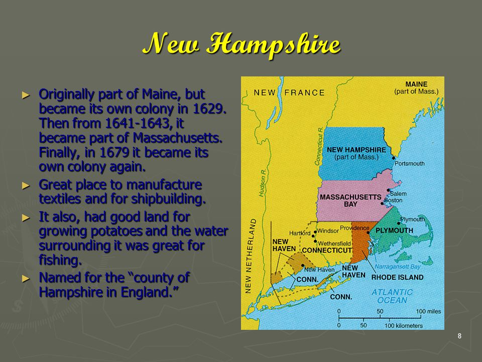 8 New Hampshire ► Originally part of Maine, but became its own colony in 1629.