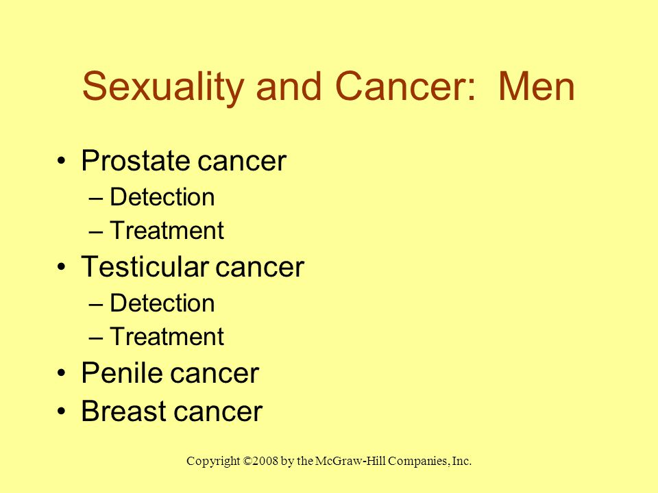 Copyright ©2008 by the McGraw-Hill Companies, Inc. Sexuality and Cancer: Men Prostate cancer –Detection –Treatment Testicular cancer –Detection –Treat