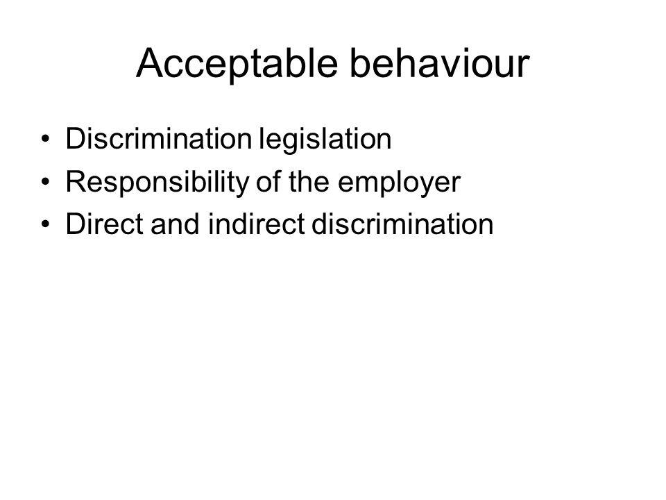 Acceptable behaviour Discrimination legislation Responsibility of the employer Direct and indirect discrimination