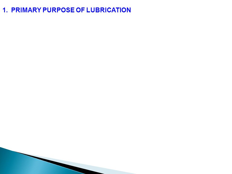 1.PRIMARY PURPOSE OF LUBRICATION