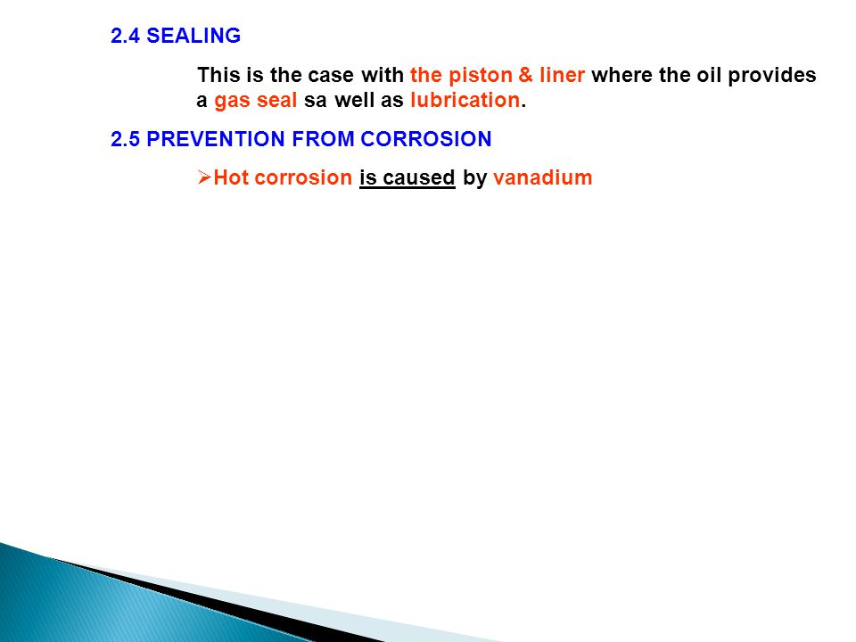 2.4 SEALING This is the case with the piston & liner where the oil provides a gas seal sa well as lubrication. 2.5 PREVENTION FROM CORROSION  Hot cor