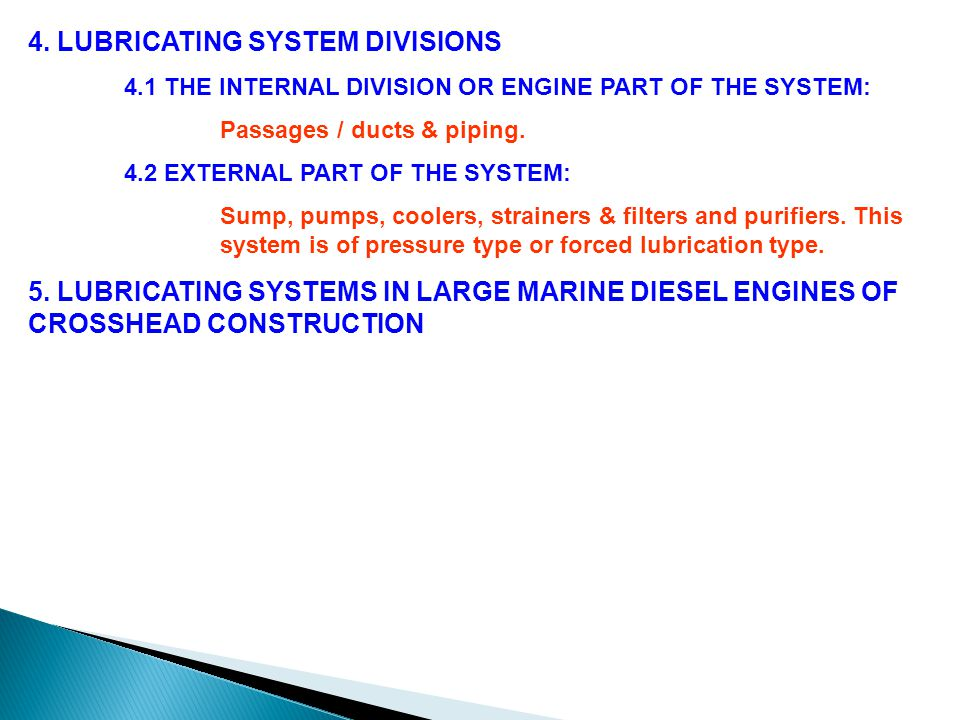 4. LUBRICATING SYSTEM DIVISIONS 4.1 THE INTERNAL DIVISION OR ENGINE PART OF THE SYSTEM: Passages / ducts & piping. 4.2 EXTERNAL PART OF THE SYSTEM: Su