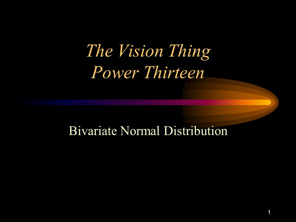 1 The Vision Thing Power Thirteen Bivariate Normal Distribution