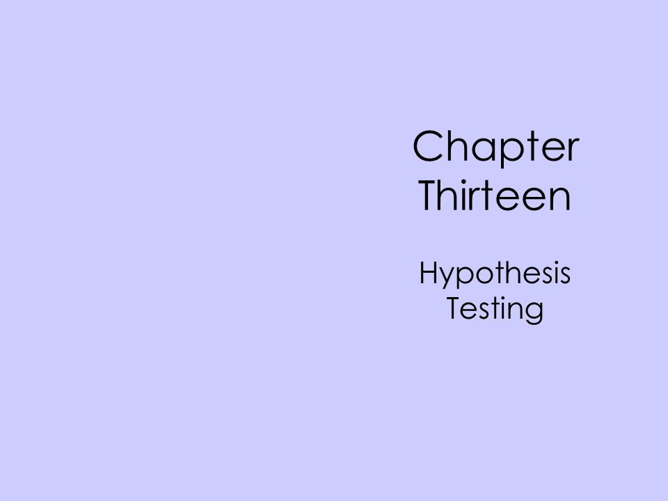 Chapter Thirteen Hypothesis Testing