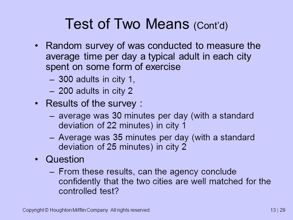 Copyright © Houghton Mifflin Company. All rights reserved.13 | 29 Test of Two Means (Cont'd) Random survey of was conducted to measure the average tim