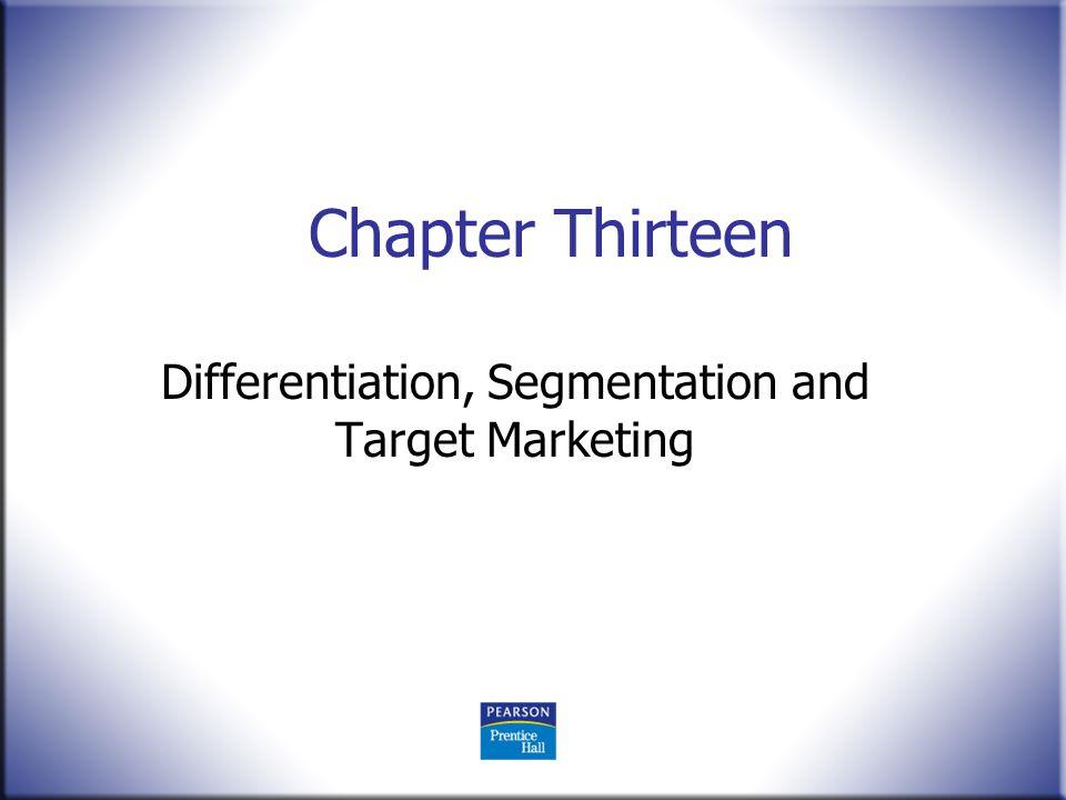 Chapter Thirteen Differentiation, Segmentation and Target Marketing
