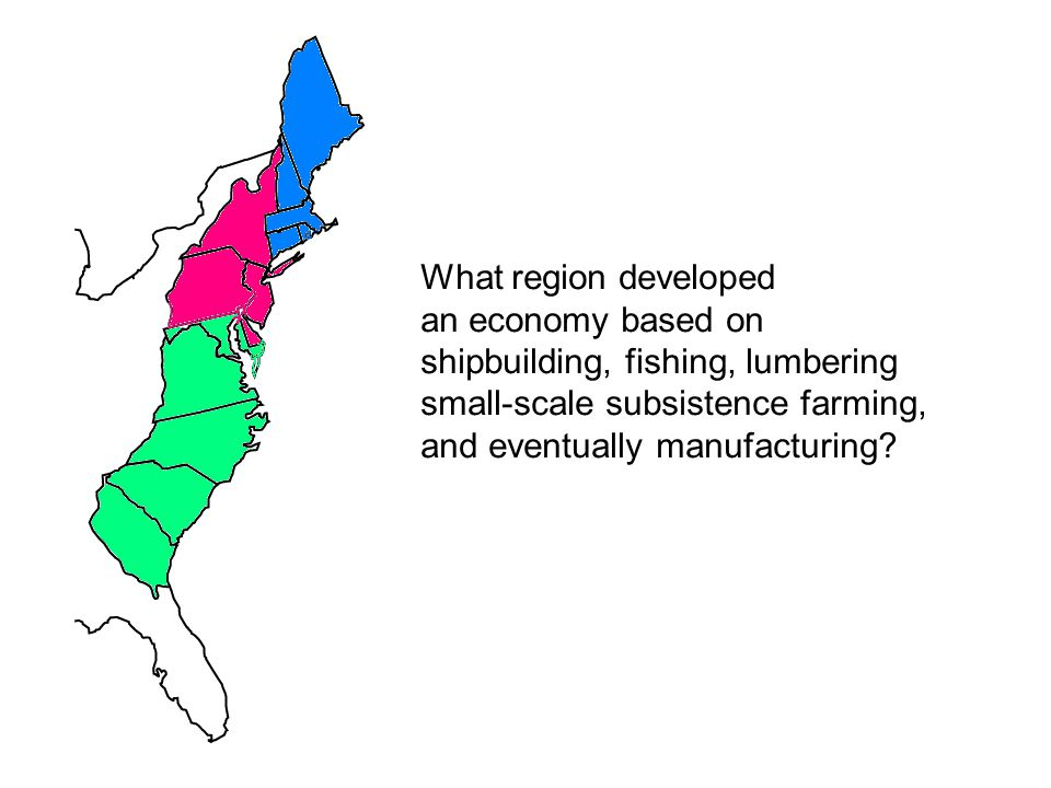 What region developed an economy based on shipbuilding, fishing, lumbering small-scale subsistence farming, and eventually manufacturing?