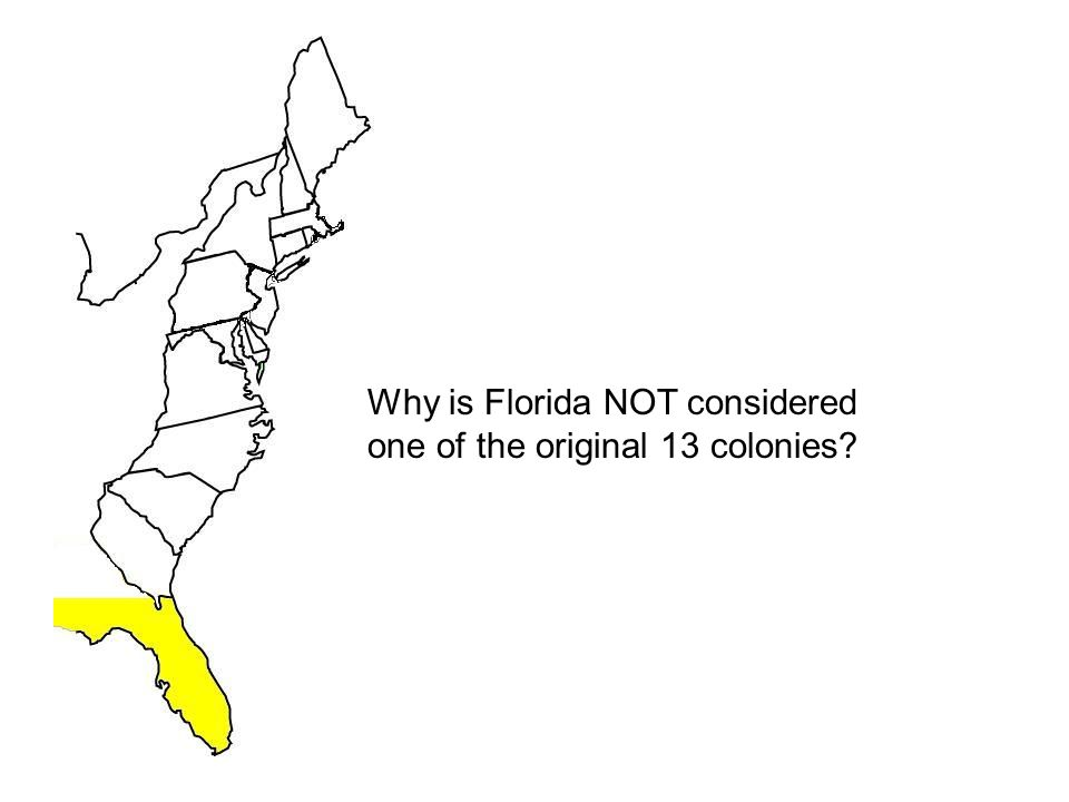 Why is Florida NOT considered one of the original 13 colonies?