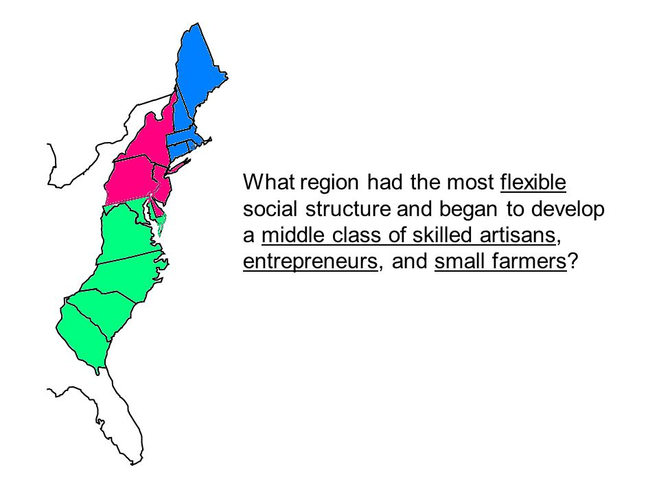 What region had the most flexible social structure and began to develop a middle class of skilled artisans, entrepreneurs, and small farmers?