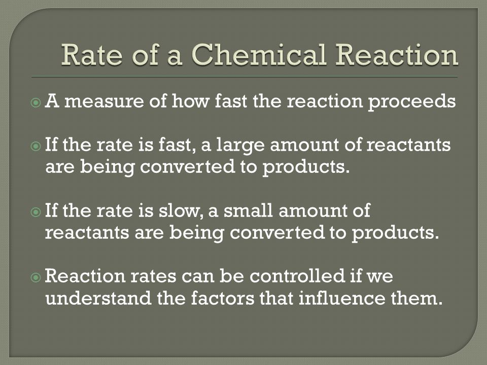  A measure of how fast the reaction proceeds  If the rate is fast, a large amount of reactants are being converted to products.