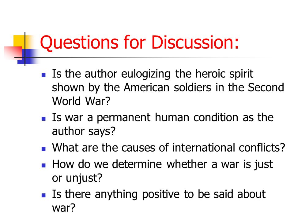 Questions for Discussion: Is the author eulogizing the heroic spirit shown by the American soldiers in the Second World War.
