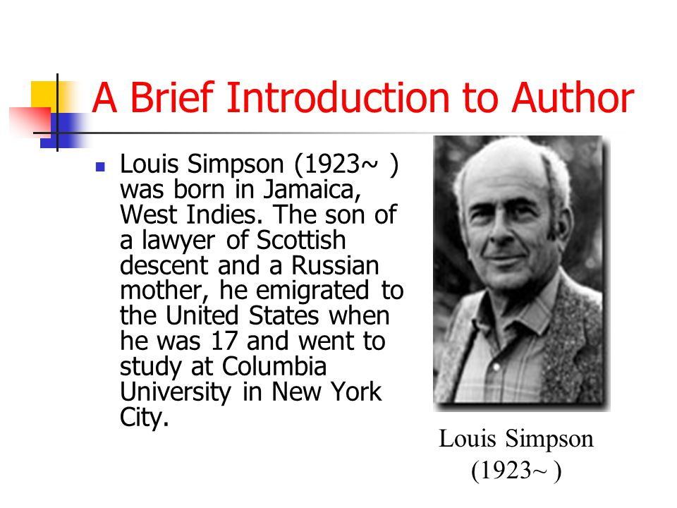 A Brief Introduction to Author Louis Simpson (1923~ ) was born in Jamaica, West Indies.