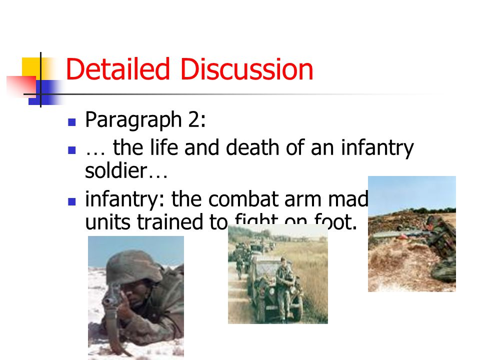 Detailed Discussion Paragraph 2: … the life and death of an infantry soldier … infantry: the combat arm made up of units trained to fight on foot.